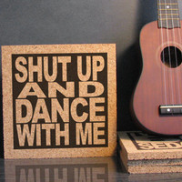 WALK THE MOON - Shut Up and Dance - Cork Lyric Wall Art and Hot Pad Trivet - Dorm Decor Back To School Gift Idea