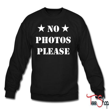 No Photos pLease  No Pictures please crewneck sweatshirt
