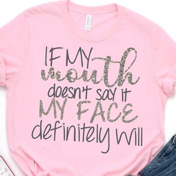81f8fce5 If my mouth doesn't say it my face will SVG,Southern SVG,Sassy S