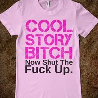Supermarket: Cool Story Bitch Now Shut The Fuck Up from Glamfoxx Shirts