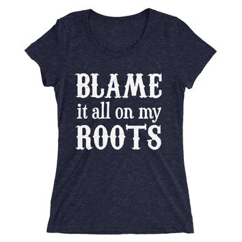 Blame It All On My Roots - Women's Tri Blend T-Shirt, Various Colors Available