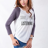 Sorry I'm not listening T Shirt Shirt Tee Unisex Womens Mens Tumblr Pinterest Instagram Hipster Blogger Cool Fashion Teenager Teens Gifts
