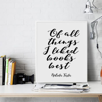 Nikola Tesla quote Of all things I liked books best Book poster lover gift print Library poster Inspirational print Graduation Gift Print
