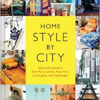 Home Style by City: Ideas and Inspiration from Paris, London, New York, Los Angeles, and Copenhagen Flexibound – September 23, 2014