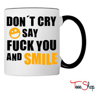 Don´t cry say fuck you and smile Coffee & Tea Mug