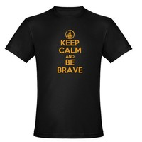 Keep calm and be brave - Dauntless T-Shirt on CafePress.com