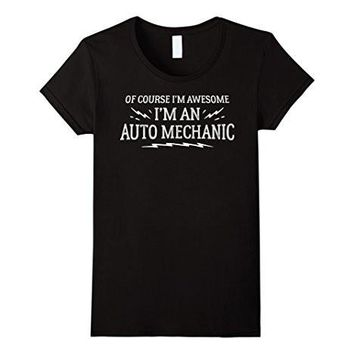Auto Mechanic T Shirt Gift   Of Course I'm Awesome