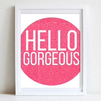 8x10 or 11x14 Glamorous Sparkly Wall Art Quote Hello Gorgeous Pink Glitter Typography Inspirational Quote Chic Fashion Style Art