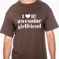 I love my awesome girlfriend 100% cotton t-shirt for boyfriend gift for boyfriend tshirt shirt for guy awesome girl shirt birthday gift