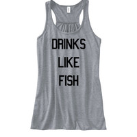Drinks Like Fish Womens Racerback Tank Top   Drinking Top   Party Funny Tshirt   Drinking Shirt   Legalize It Shirt   Smoke Alcohol Mimosa