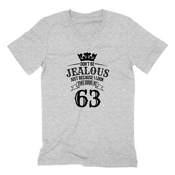 Don't be jealous just because I look this good at 63 birthday gift for friend bff mom dad grandparent  V Neck T Shirt