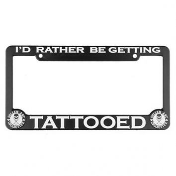 """I'd Rather Be Getting Tattooed"" License Plate Frame by Sullen (Black)"