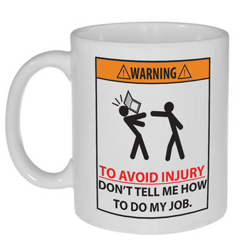 To Avoid Injury, Don't Tell Me How to Do My Job Coffee or Tea Mug