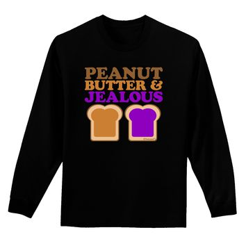 Peanut Butter and Jealous Adult Long Sleeve Dark T-Shirt by TooLoud