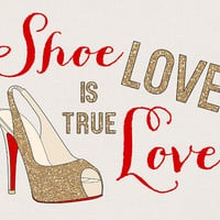 Shoe Love is True Love - Art Print for Home Decor - Gold Glitter, Shoe Quote, Shoe Lover - Gift for Best Friend, Birthday Gift, Glam