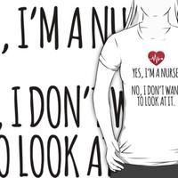 Funny 'Yes, I'm a Nurse. No, I Don't Want to Look At It.' Nurse's T-Shirt and Gifts