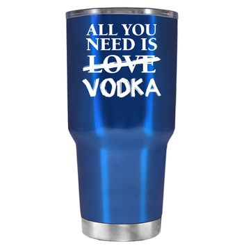 All You Need is Vodka on Translucent Blue 30 oz Tumbler Cup