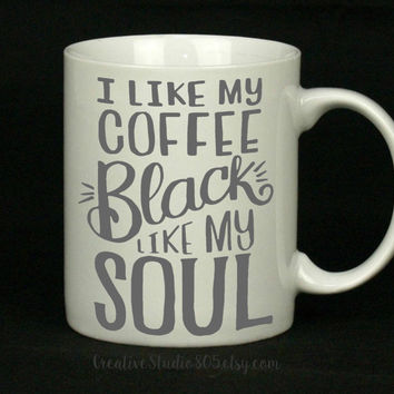 I like my COFFEE Black like my SOUL | Cute Coffee Mug | Coffee Cup | Funny Coffee Mugs | Inspirational Quotes on Mugs