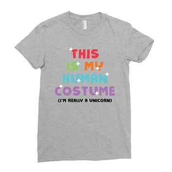 This Is My Human Costume I'm Really A Unicorn Ladies Fitted T-Shirt