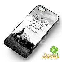 Paul Walker Fast and Furious Quotes - ziiia for  iPhone 4/4S/5/5S/5C/6/6+,Samsung S3/S4/S5/S6 Regular/S6 Edge,Samsung Note 3/4