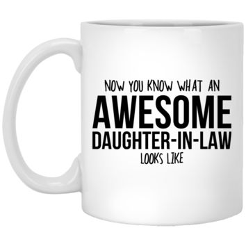 Daughter-In-Law Gift - Now You Know What An Awesome Daughter-In-Law Looks Like - 11oz White Coffee Mug