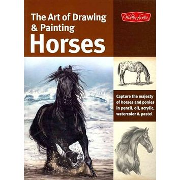 The Art of Drawing & Painting Horses (Collector's Series)