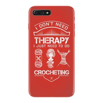 I Don't Need Therapy Just to Do Crocheting iPhone 7 Plus Case