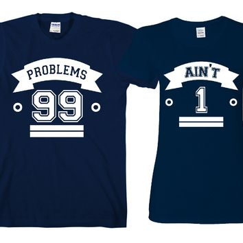 "99 Problems Ain't 1""Cute Couples Matching T-shirts"""