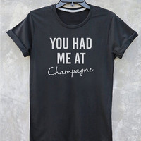 You had me at Champagne shirt funny tumblr slogan t shirt Vintage Style