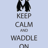 Keep Calm Penguin Print Keep Calm and Waddle On Penguin Art Penguin Home Decor Cold North Artic White Black Gray Grey Penguin Lover Gift