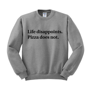 Life Disappoints Pizza Does Not Crewneck Sweatshirt