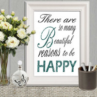 Teal home decor There are so many beautiful reasons to be happy Inspirational quote printable Teal glitter Typography poster print 16x20