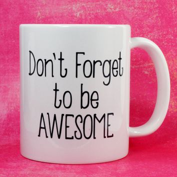 DON'T FORGET TO Be Awesome Coffee Mug / Inspirational Motivational Gift Mug