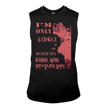 Tokyo Ghoul - i m only single because i m the ghoul who devours men - Unisex Tank Top - SSID2016