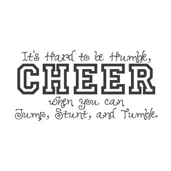 wall quotes wall decals - It's hard to be humble when you can jump, stunt, and tumble. Cheer