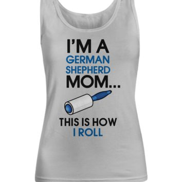 I'm a German Shepherd Mom - This is how I roll