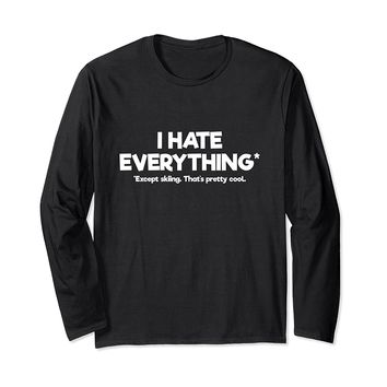 I Hate Everything Except Skiing Funny Long Sleeve T-Shirt