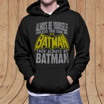 BATMAN tribute hoodie -All be yourself unless you can be batman - hoodie Mens Ladies Womens Youth Kids