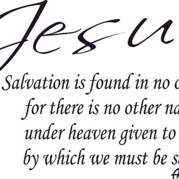 Acts 4:12 Vinyl Wall Art Decal, Salvation is found in no one else Jesus for there is no other name under heaven given to men by which saved