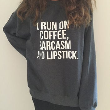 I run on coffee sarcasm and lipstick Dark heather sweatshirt jumper cool fashion girl womens sweater funny cute teens teenager tumblr