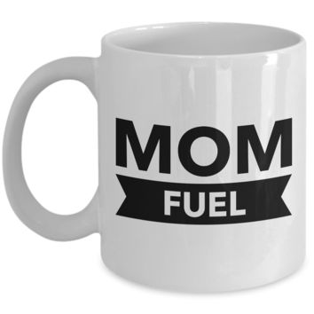 Mom Fuel Coffee Mug Ceramic Cup Cute Mother's Day Gift for Mom
