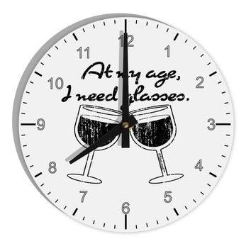 "At My Age I Need Glasses - Wine Distressed 8"" Round Wall Clock with Numbers by TooLoud"