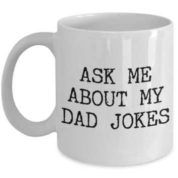 Dad Joke Mug Ask Me About My Jokes Funny Gifts for Dads Ceramic Mug Coffee Cup