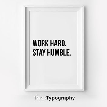 Work Hard. Stay Humble. Inspirational poster, typography art, wall decor, mottos, graphic design, happy words, giclee art, inspiration, love