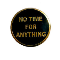 No Time For Anything Lapel Pin - Hello Holiday