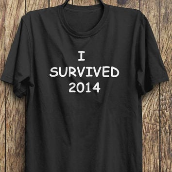 2014 t shirts, new years t shirt, 2014 tops, 2014 shirts, i survived 2014, happy new year 2014, 2015, new years tees, happy new year 2015