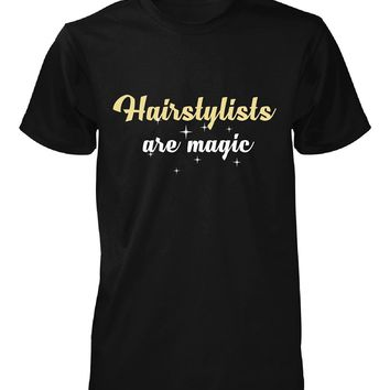 Hairstylists Are Magic. Awesome Gift - Unisex Tshirt