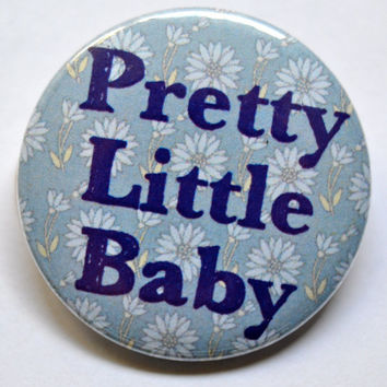 Pretty Little Baby Pinback Button, Baby Shower gift, Newborn Baby Gift, Fridge Magnet, Gift for Mother, Baby Gift, Diaper Bag Button, Babies