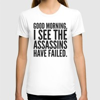 Good morning, I see the assassins have failed. T-shirt by CreativeAngel | Society6