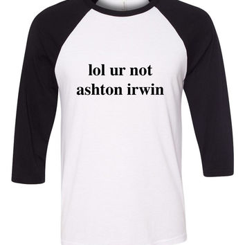 "5 Seconds of Summer 5SOS ""lol ur not ashton irwin"" Baseball Tee"